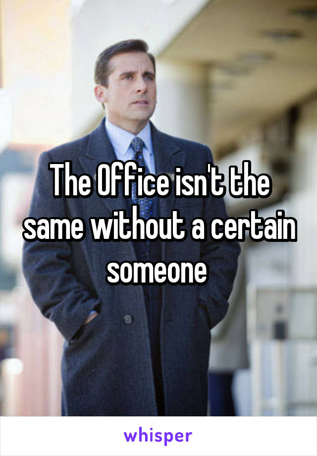 The Office isn't the same without a certain someone