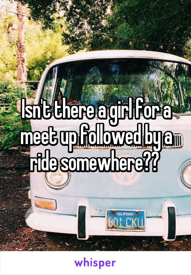 Isn't there a girl for a meet up followed by a ride somewhere??