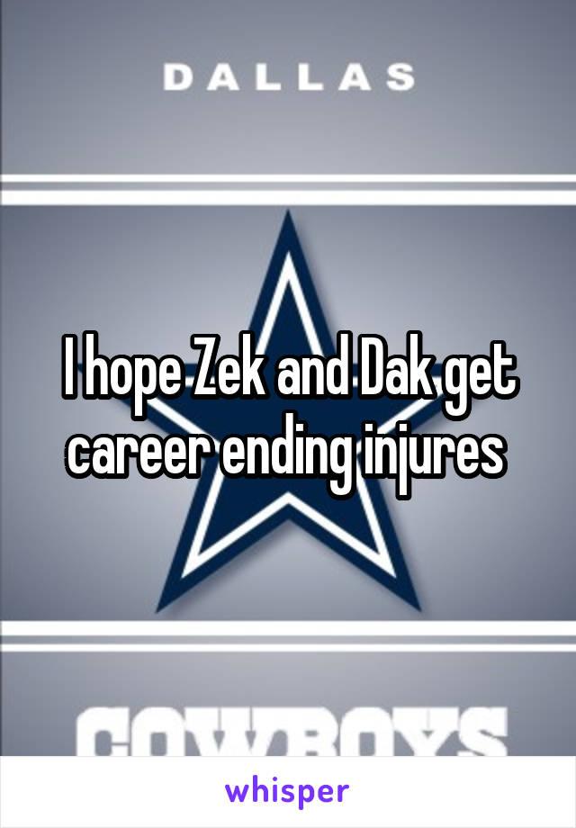 I hope Zek and Dak get career ending injures