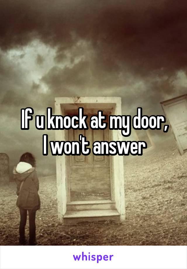 If u knock at my door, I won't answer