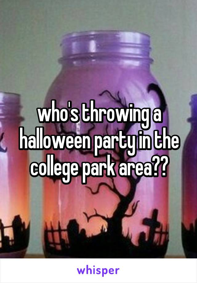 who's throwing a halloween party in the college park area??