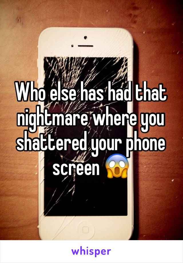 Who else has had that nightmare where you shattered your phone screen 😱