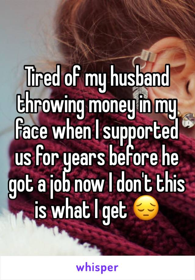 Tired of my husband throwing money in my face when I supported us for years before he got a job now I don't this is what I get 😔
