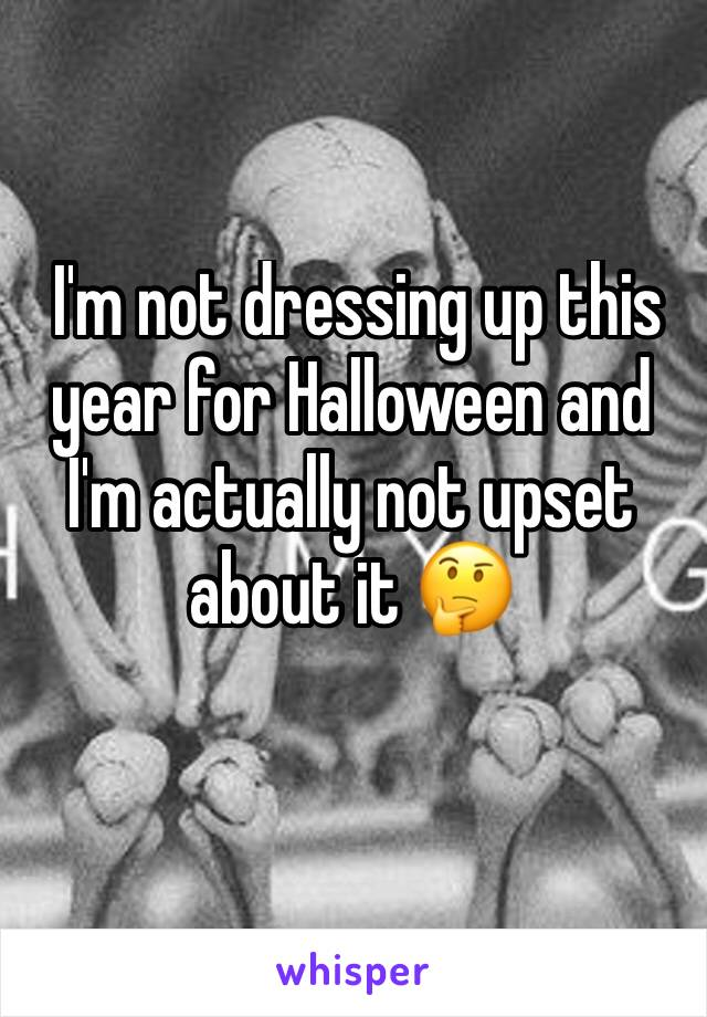 I'm not dressing up this year for Halloween and I'm actually not upset about it 🤔