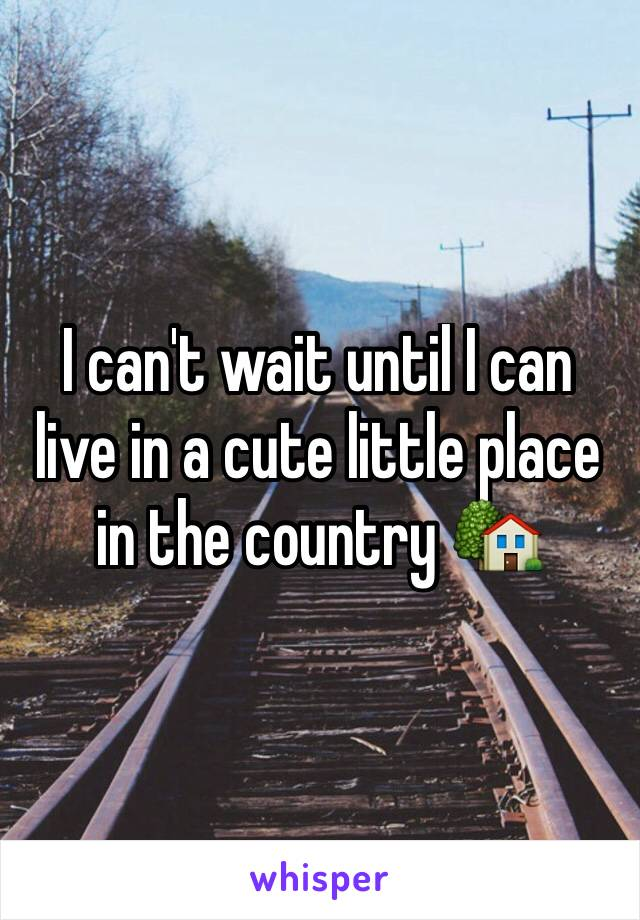 I can't wait until I can live in a cute little place in the country 🏡