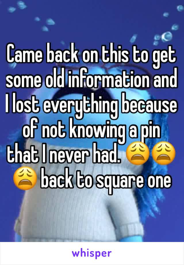 Came back on this to get some old information and I lost everything because of not knowing a pin that I never had. 😩😩😩 back to square one