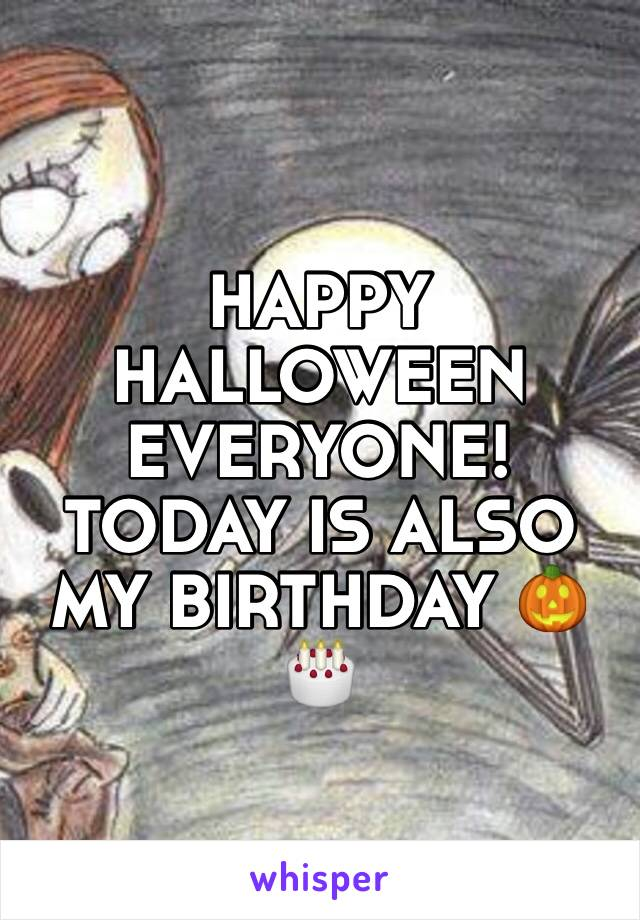 HAPPY HALLOWEEN EVERYONE! TODAY IS ALSO MY BIRTHDAY 🎃🎂