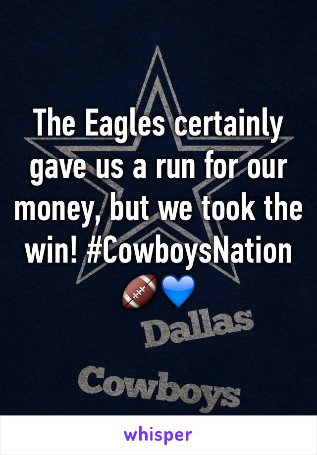 The Eagles certainly gave us a run for our money, but we took the win! #CowboysNation 🏈💙