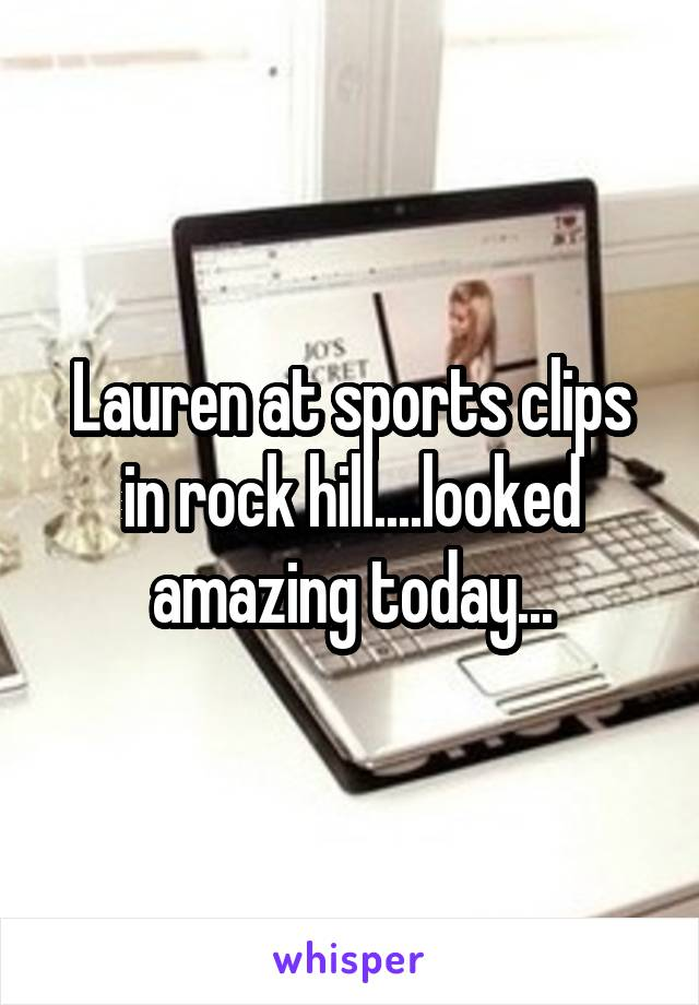 Lauren at sports clips in rock hill....looked amazing today...