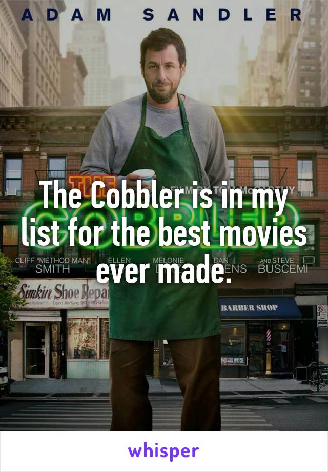The Cobbler is in my list for the best movies ever made.