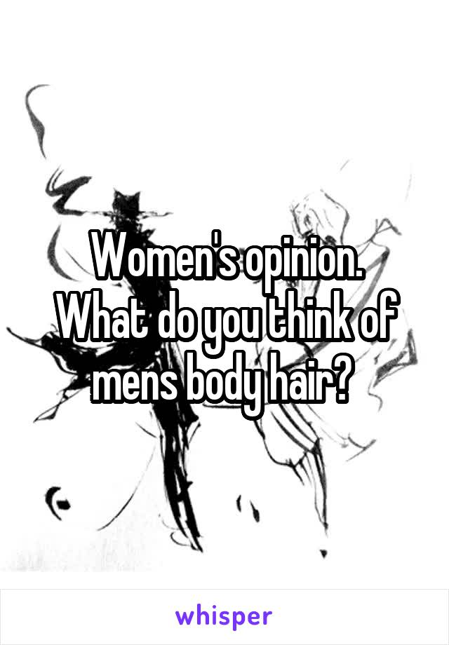 Women's opinion. What do you think of mens body hair?