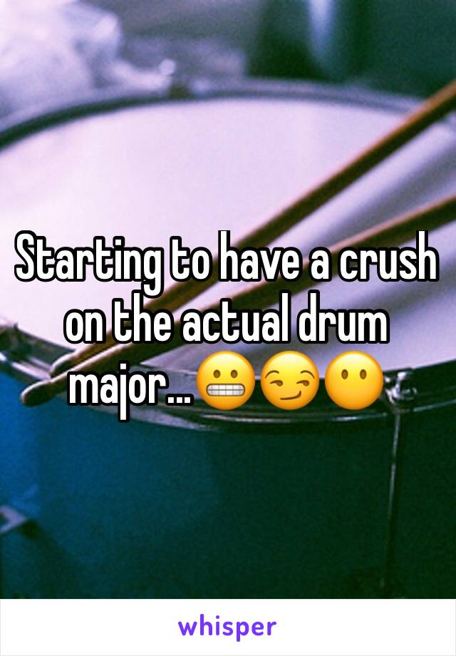 Starting to have a crush on the actual drum major...😬😏😶