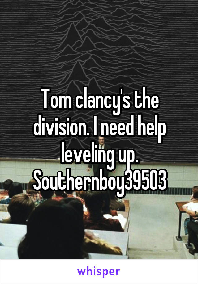 Tom clancy's the division. I need help leveling up. Southernboy39503