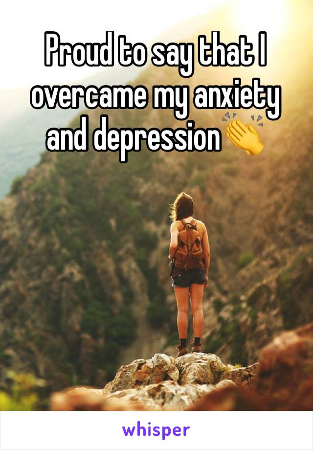 Proud to say that I overcame my anxiety and depression👏