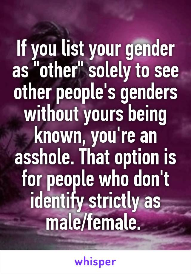 """If you list your gender as """"other"""" solely to see other people's genders without yours being known, you're an asshole. That option is for people who don't identify strictly as male/female."""