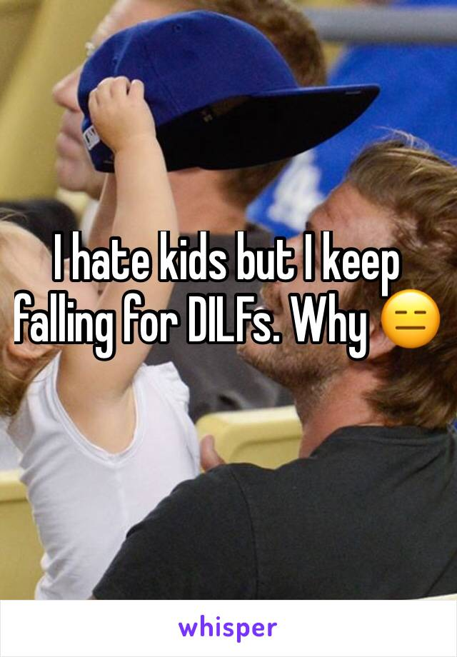 I hate kids but I keep falling for DILFs. Why 😑