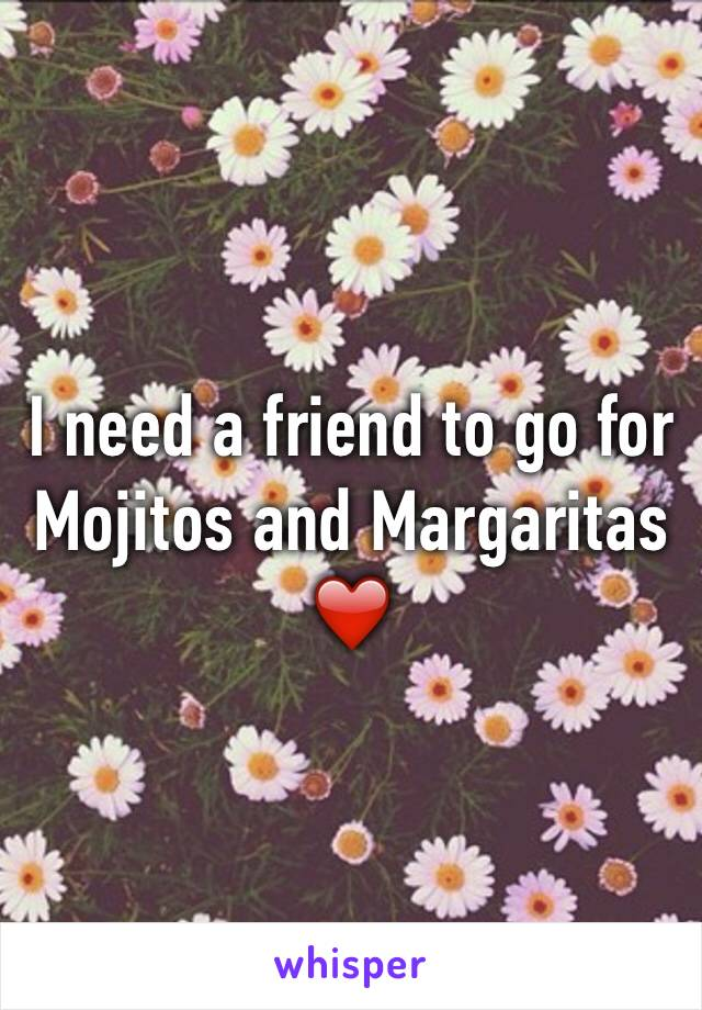 I need a friend to go for Mojitos and Margaritas ❤️