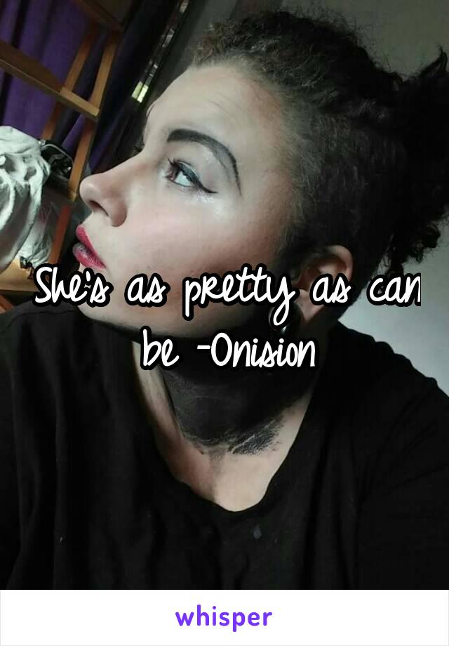She's as pretty as can be -Onision