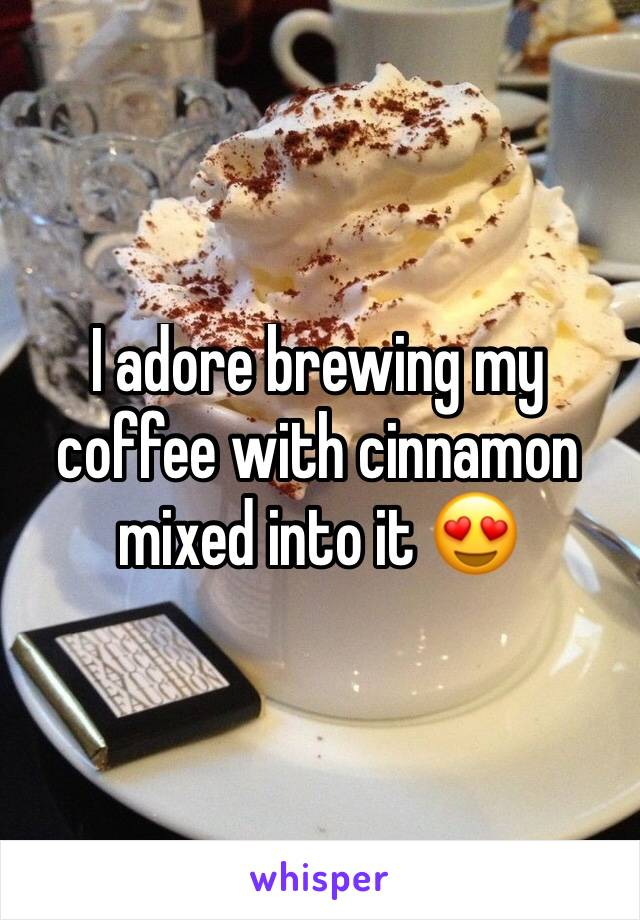 I adore brewing my coffee with cinnamon mixed into it 😍
