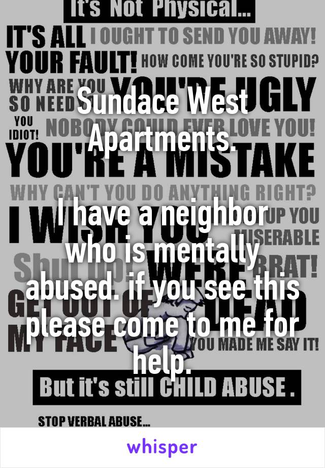 Sundace West Apartments.  I have a neighbor who is mentally abused. if you see this please come to me for help.