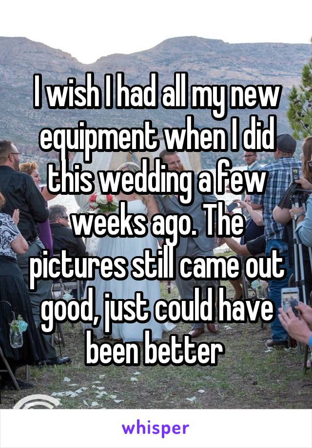 I wish I had all my new equipment when I did this wedding a few weeks ago. The pictures still came out good, just could have been better