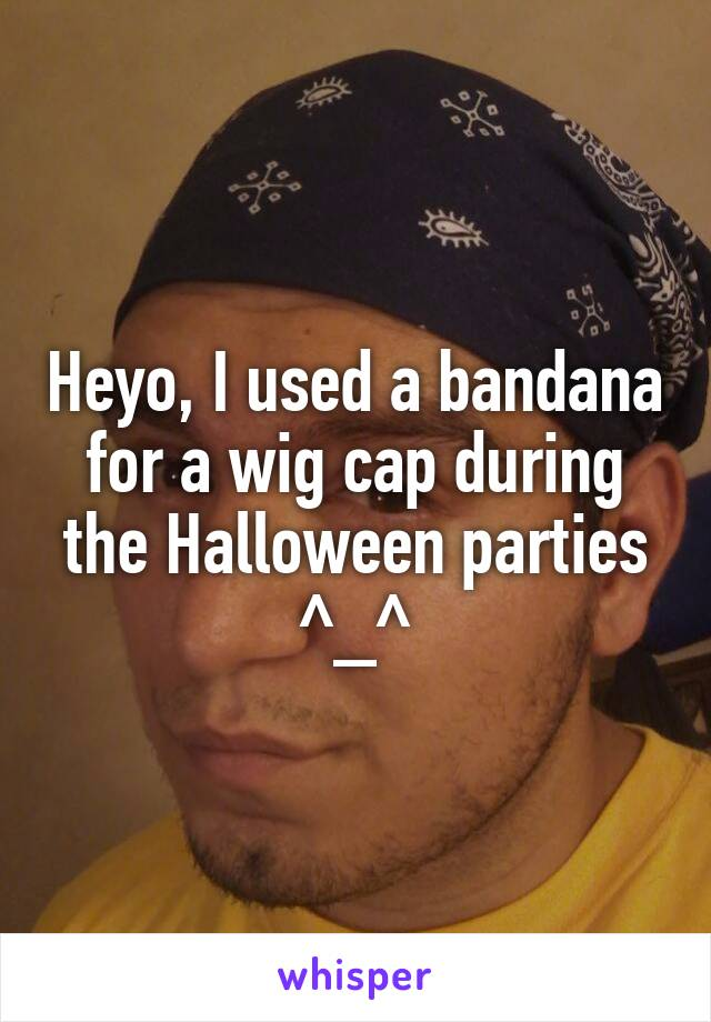 Heyo, I used a bandana for a wig cap during the Halloween parties ^_^