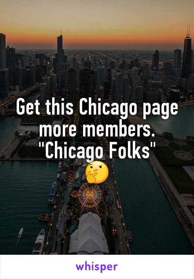 """Get this Chicago page more members. """"Chicago Folks"""" 🤔"""