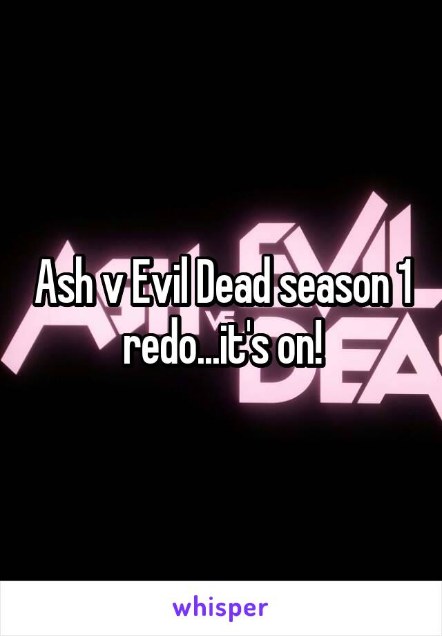 Ash v Evil Dead season 1 redo...it's on!