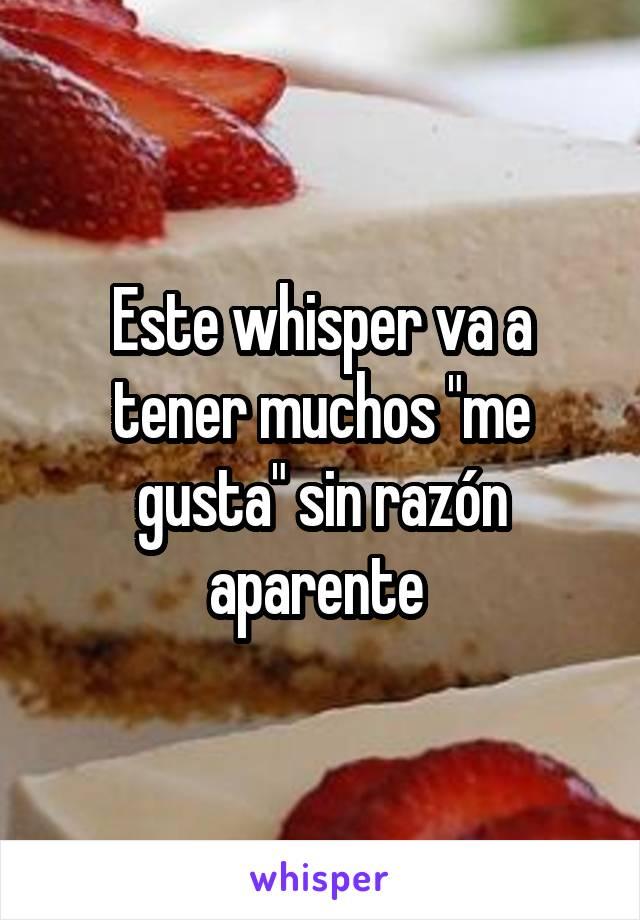 "Este whisper va a tener muchos ""me gusta"" sin razón aparente"