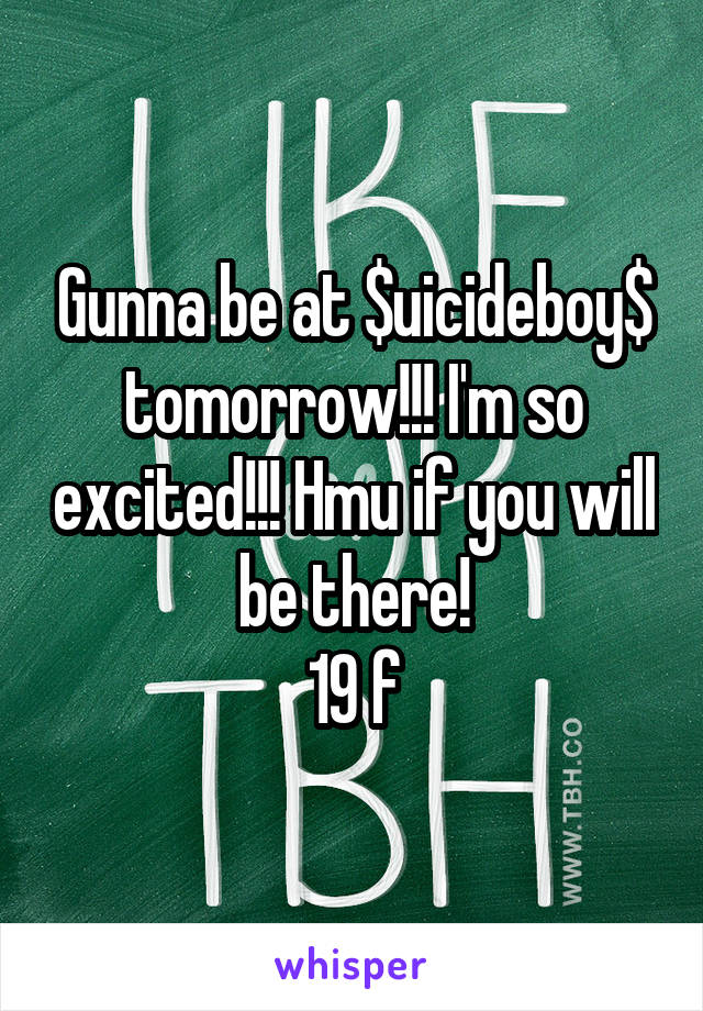 Gunna be at $uicideboy$ tomorrow!!! I'm so excited!!! Hmu if you will be there! 19 f