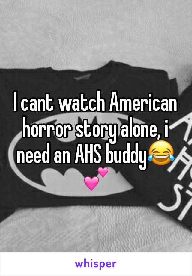 I cant watch American horror story alone, i need an AHS buddy😂💕