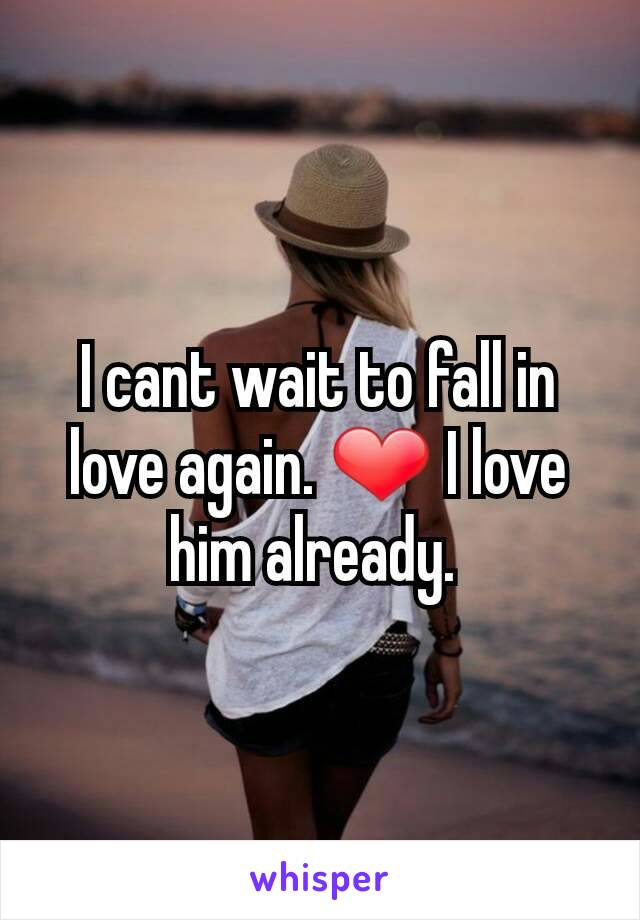 I cant wait to fall in love again. ❤ I love him already.