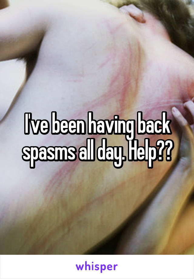I've been having back spasms all day. Help??