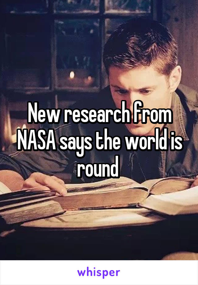 New research from NASA says the world is round
