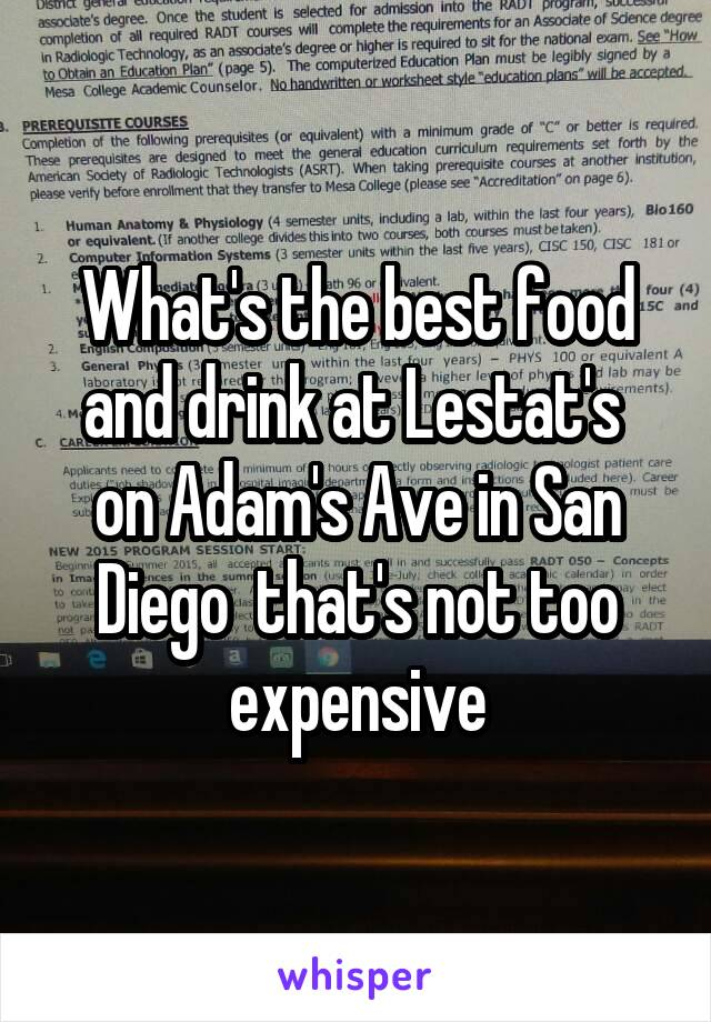 What's the best food and drink at Lestat's  on Adam's Ave in San Diego  that's not too expensive