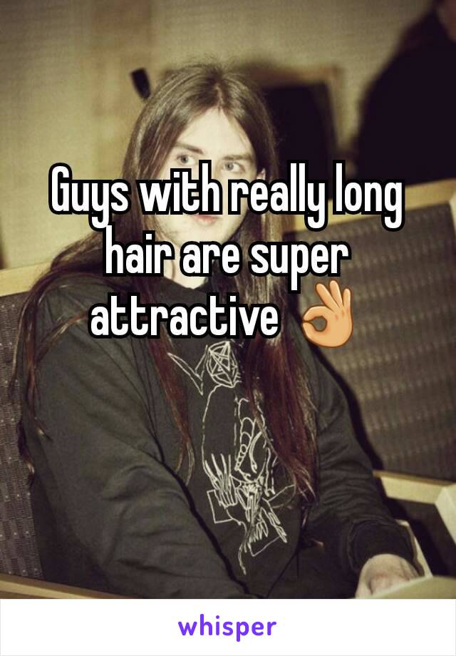 Guys with really long hair are super attractive 👌