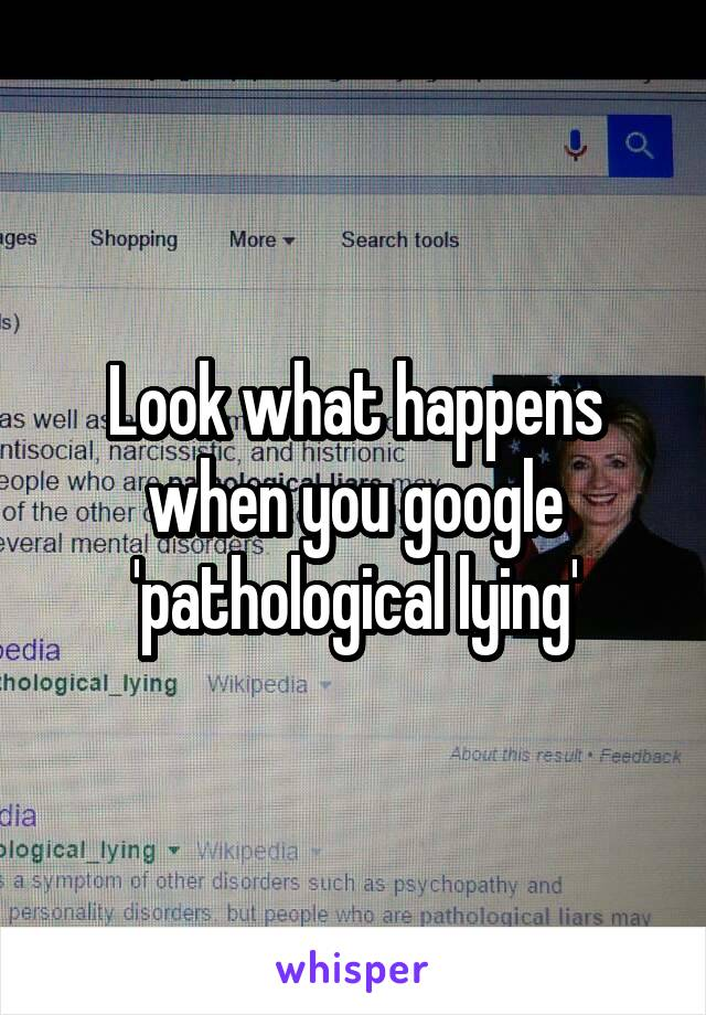 Look what happens when you google 'pathological lying'