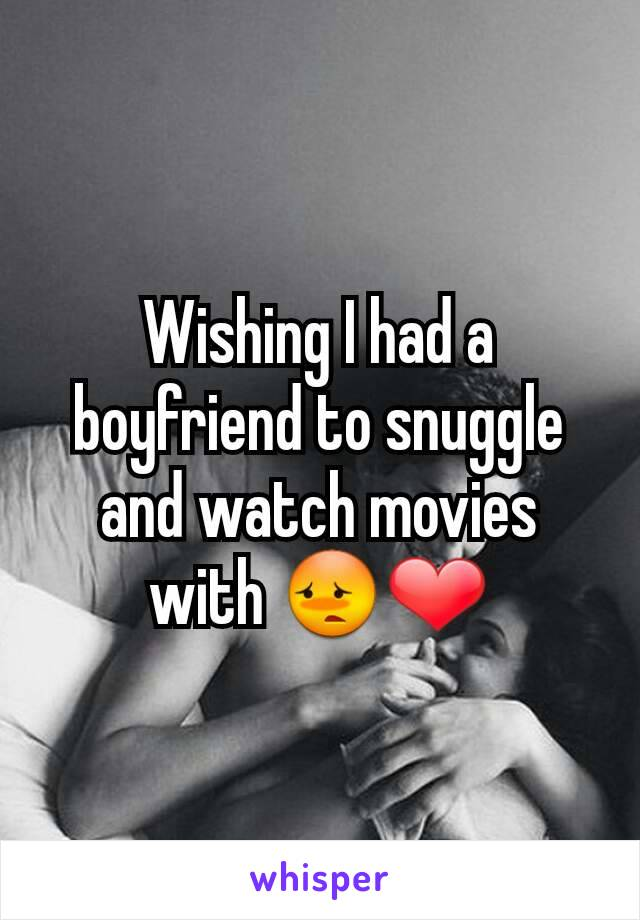 Wishing I had a boyfriend to snuggle and watch movies with 😳❤