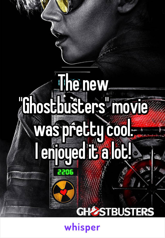 """The new """"Ghostbusters"""" movie was pretty cool. I enjoyed it a lot!"""