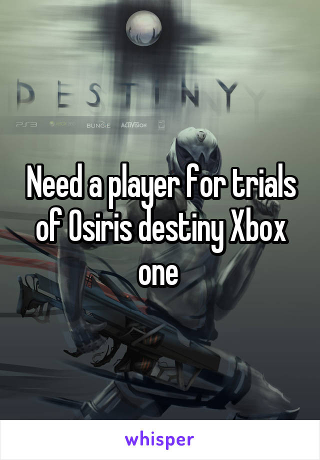 Need a player for trials of Osiris destiny Xbox one