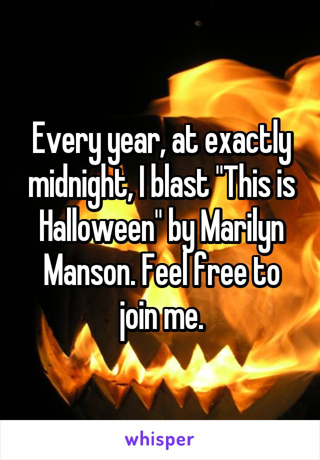 """Every year, at exactly midnight, I blast """"This is Halloween"""" by Marilyn Manson. Feel free to join me."""