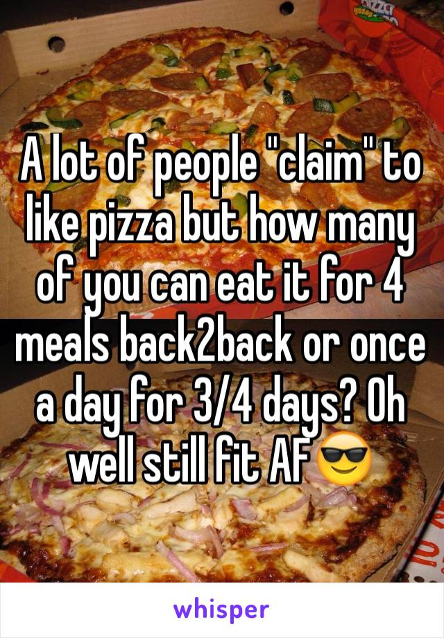 "A lot of people ""claim"" to like pizza but how many of you can eat it for 4 meals back2back or once a day for 3/4 days? Oh well still fit AF😎"