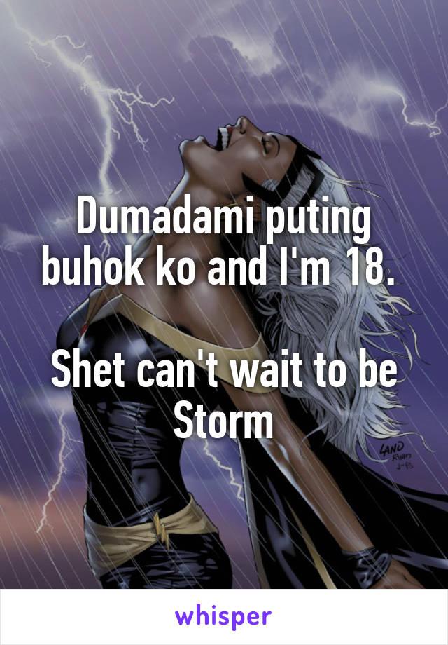 Dumadami puting buhok ko and I'm 18.   Shet can't wait to be Storm