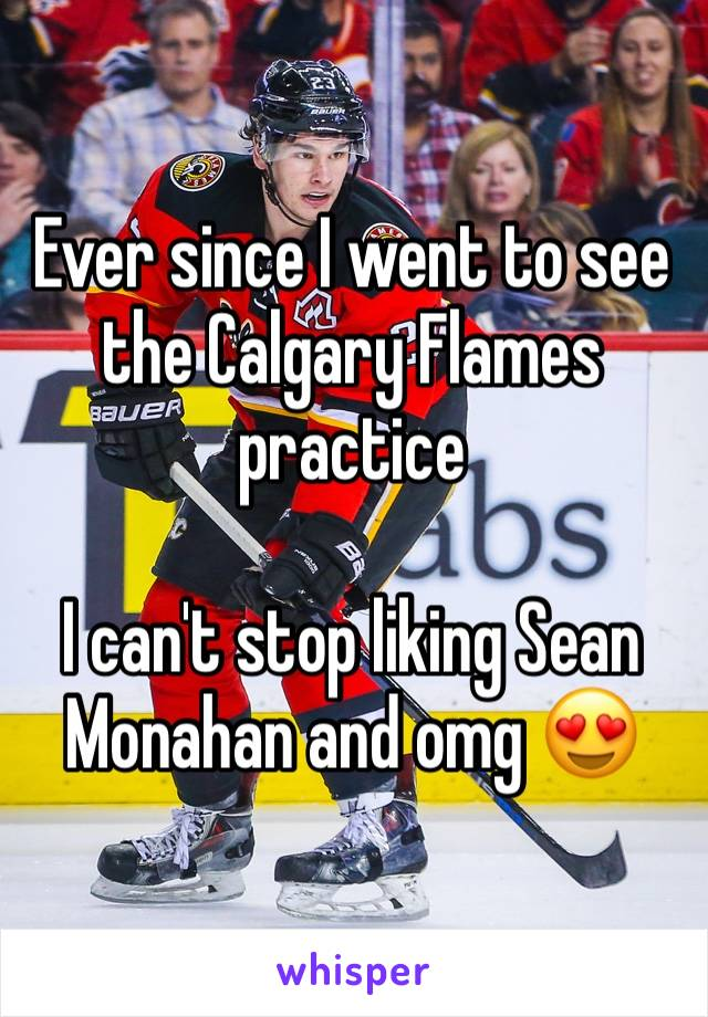 Ever since I went to see the Calgary Flames practice  I can't stop liking Sean Monahan and omg 😍