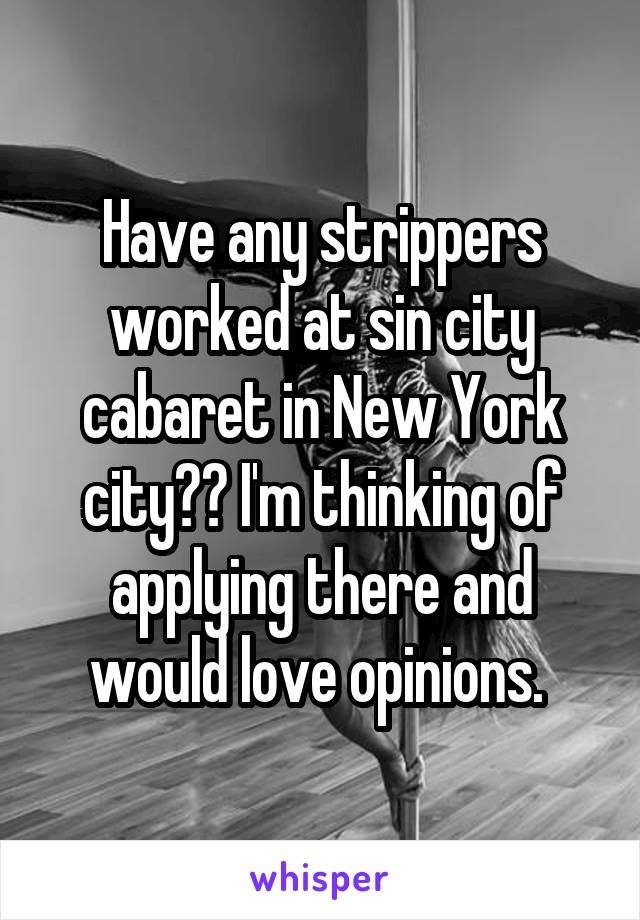 Have any strippers worked at sin city cabaret in New York city?? I'm thinking of applying there and would love opinions.