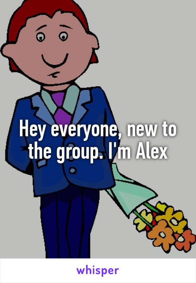 Hey everyone, new to the group. I'm Alex