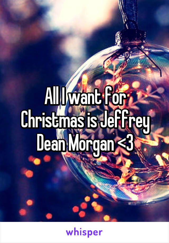 All I want for Christmas is Jeffrey Dean Morgan <3