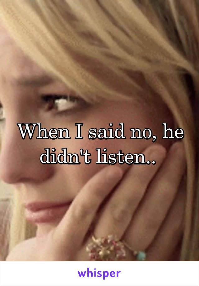 When I said no, he didn't listen..