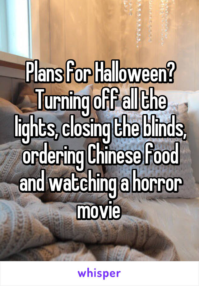 Plans for Halloween? Turning off all the lights, closing the blinds, ordering Chinese food and watching a horror movie