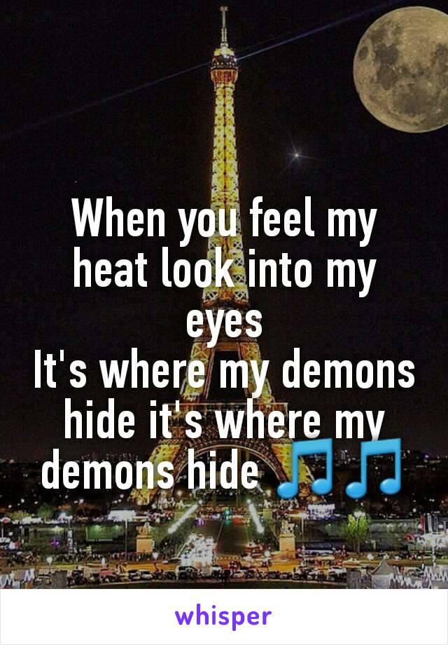 When you feel my heat look into my eyes It's where my demons hide it's where my demons hide 🎵🎵